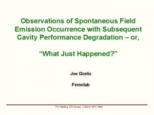 Observations of Spontaneous Field Emission Occurrence with Subsequent