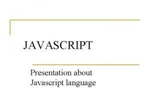 JAVASCRIPT Presentation about Javascript language Javascript Java Script