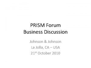 PRISM Forum Business Discussion Johnson Johnson La Jolla