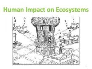 Human Impact on Ecosystems 1 Earths Human Population