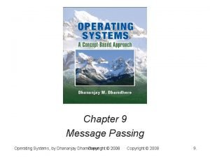 Chapter 9 Message Passing Operating Systems by Dhananjay