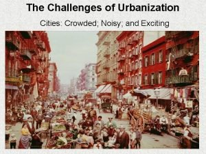 The Challenges of Urbanization Cities Crowded Noisy and