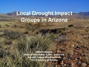 Local Drought Impact Groups in Arizona Mike Crimmins