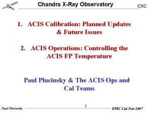 Chandra XRay Observatory CXC 1 ACIS Calibration Planned