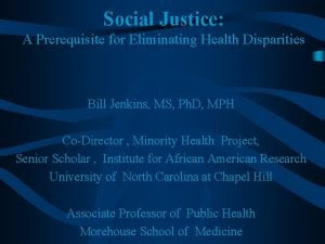 Social Justice A Prerequisite for Eliminating Health Disparities