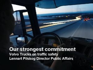 Our strongest commitment Volvo Trucks on traffic safety