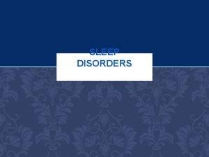 SLEEP DISORDERS CLASSIFICATION According to their prevalence sleep
