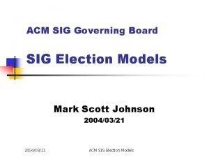 ACM SIG Governing Board SIG Election Models Mark