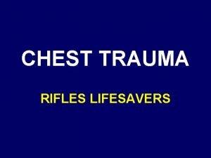 CHEST TRAUMA RIFLES LIFESAVERS CHEST ANATOMY Heart Lungs