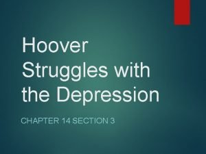 Hoover Struggles with the Depression CHAPTER 14 SECTION