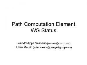 Path Computation Element WG Status JeanPhilippe Vasseur jvasseurcisco