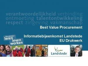 Best Value Procurement Informatiebijeenkomst Landstede EU Drukwerk Doel
