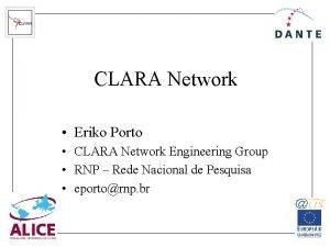 CLARA Network Eriko Porto CLARA Network Engineering Group