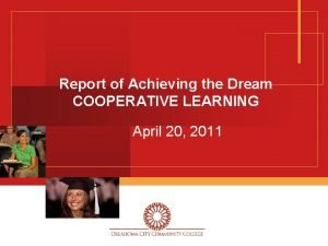 Report of Achieving the Dream COOPERATIVE LEARNING April
