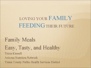 LOVING YOUR FAMILY FEEDING THEIR FUTURE Family Meals