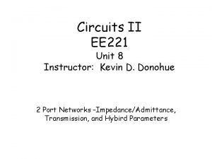 Circuits II EE 221 Unit 8 Instructor Kevin