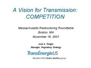 A Vision for Transmission COMPETITION Massachusetts Restructuring Roundtable