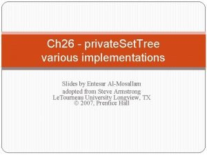 Ch 26 private Set Tree various implementations Slides