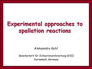 Experimental approaches to spallation reactions Aleksandra Keli Gesellschaft