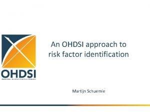 An OHDSI approach to risk factor identification Martijn