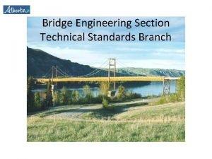 Bridge Engineering Section Technical Standards Branch Bridge Engineering