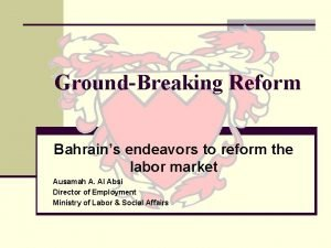 GroundBreaking Reform Bahrains endeavors to reform the labor