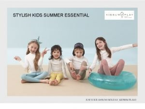 STYLISH KIDS SUMMER ESSENTIAL KIDS SUMMER PLAY For