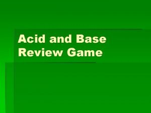 Acid and Base Review Game Name the Acid