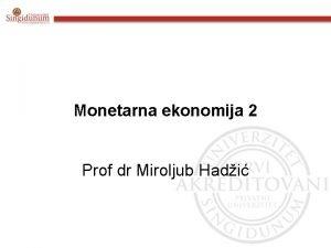 Monetarna ekonomija 2 Prof dr Miroljub Hadi SADRAJ