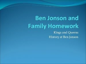 Ben Jonson and Family Homework Kings and Queens