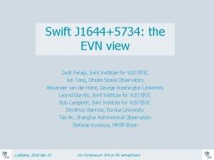 Swift J 16445734 the EVN view Zsolt Paragi