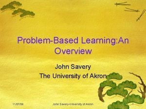 ProblemBased Learning An Overview John Savery The University