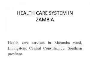 HEALTH CARE SYSTEM IN ZAMBIA Health care services