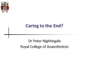 Caring to the End Dr Peter Nightingale Royal