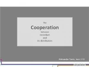 The Cooperation between recordum and its distributors Aleksandar