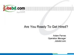 Are You Ready To Get Hired Aslam Parvez