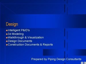 Design u Intelligent PIDs u 3 d Modeling