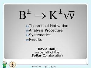 Theoretical Motivation Analysis Procedure Systematics Results David Doll