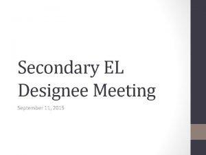 Secondary EL Designee Meeting September 11 2015 2015