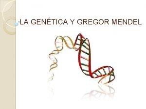 LA GENTICA Y GREGOR MENDEL Sumario 1 2
