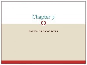 Chapter 9 SALES PROMOTIONS Consumer Promotions Defined o