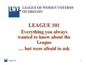 LEAGUE OF WOMEN VOTERS OF OREGON LEAGUE 101
