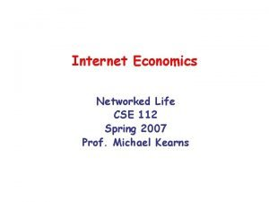 Internet Economics Networked Life CSE 112 Spring 2007
