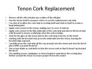 Tenon Cork Replacement Remove all the old cork
