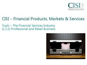 CISI Financial Products Markets Services Topic The Financial