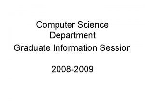 Computer Science Department Graduate Information Session 2008 2009
