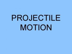 PROJECTILE MOTION Projectile Examples Tennis ball Golf ball