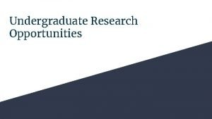 Undergraduate Research Opportunities Why do research Because you