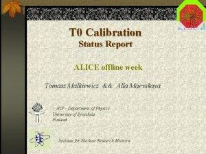 T 0 Calibration Status Report ALICE offline week