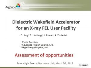Dielectric Wakefield Accelerator for an Xray FEL User